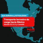 Guía definitiva y actualizada para el transporte terrestre de carga de Canada y Estados Unidos a Mexico