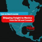 The ultimate guide shipping freight to Mexico from the US and Canada