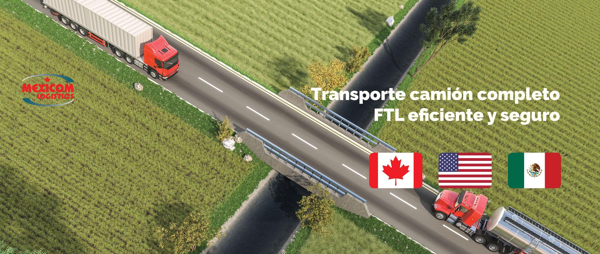 Transporte seguro y eficiente camion completo FTL entre Mexico Estados Unidos y Mexico