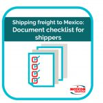 Shipping freight to Mexico: Document checklist for shippers