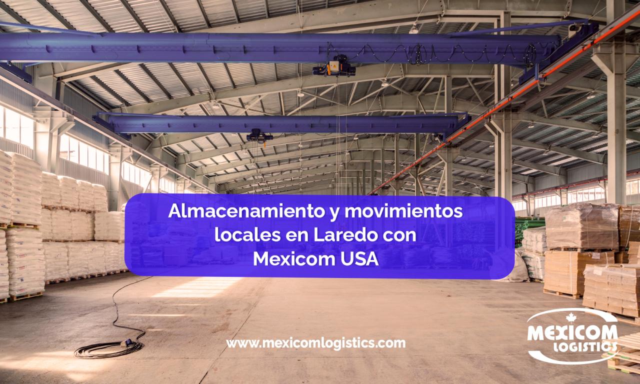 Almacenamiento y movimientos locales en Laredo con Mexicom USA