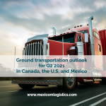 Ground transportation outlook for Q2 2021 in Canada, the U.S. and Mexico