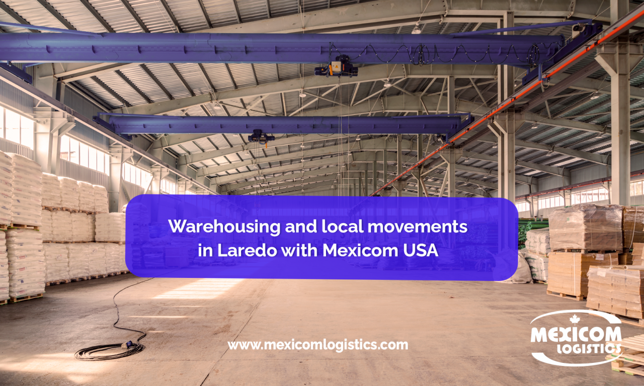Warehousing and local movements in Laredo with Mexicom USA