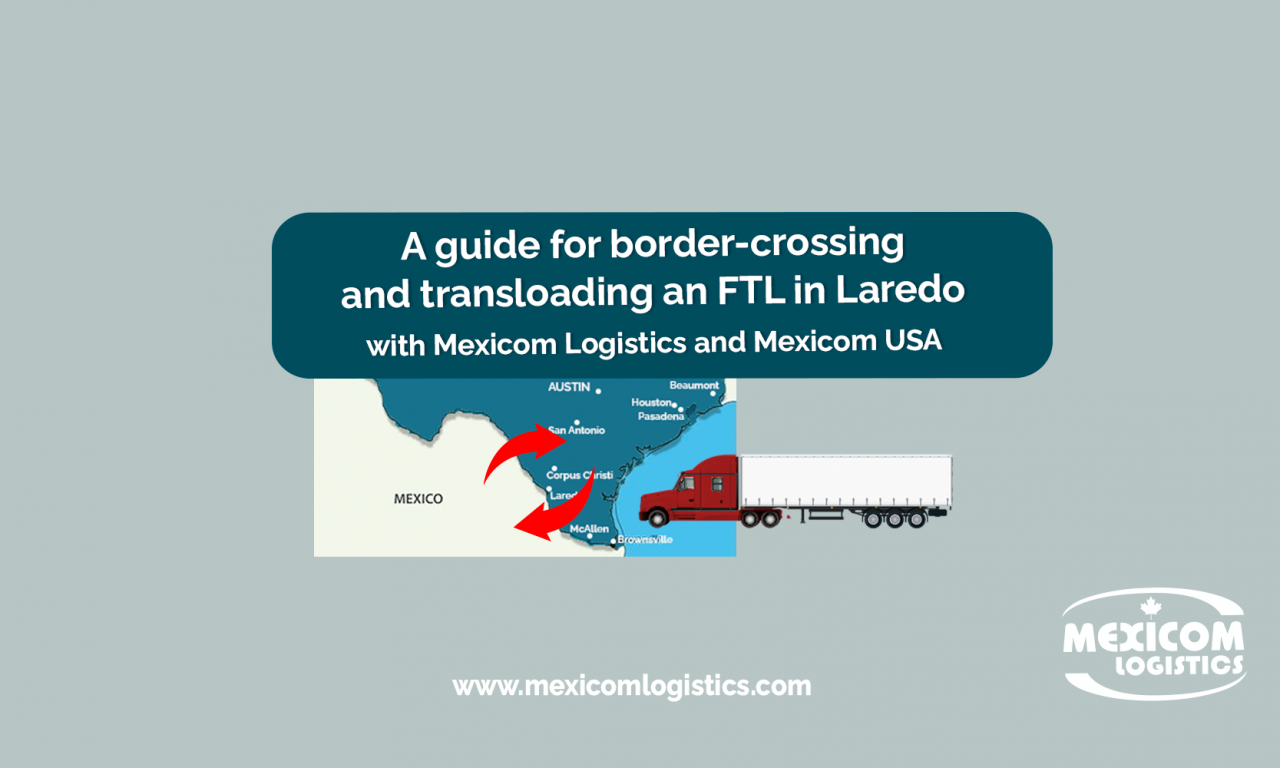 Guide for border-crossing and transloading an FTL in Laredo