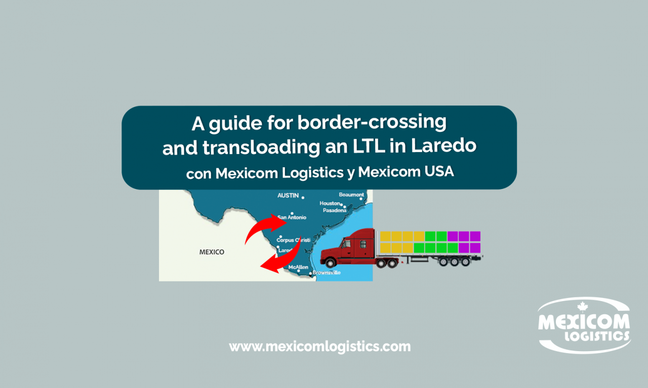 A guide for border-crossing and transloading an LTL in Laredo