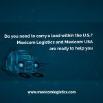 Do you need to carry a load within the U.S.? Mexicom Logistics and Mexicom USA are ready to help you