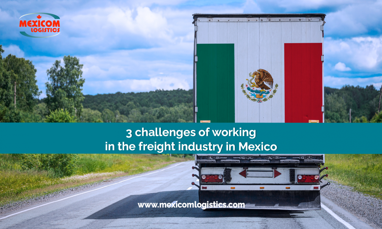 3 challenges of working in the freight industry in Mexico
